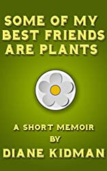 Some of My Best Friends Are Plants: A Short Memoir