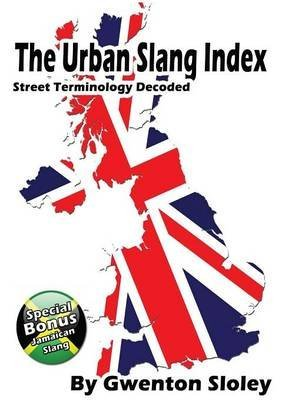 [(THE Urban Slang Index)] [By (author) Gwenton Sloley] published on (February, 2015)