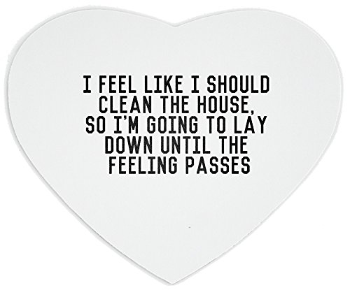 Heartshaped Mousepad with I feel like I should clean the house, so I'm going to lay down until the feeling passes
