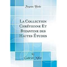 La Collection Chrétienne Et Byzantine des Hautes Études (Classic Reprint)