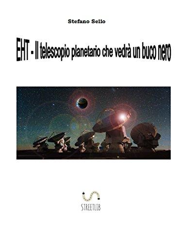 eht-il-telescopio-planetario-che-vedra-un-buco-nero-italian-edition