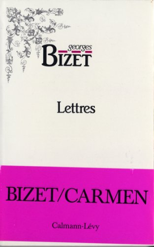Lettres de Georges Bizet 1850-1875 (Biographies, Autobiographies) par Georges Bizet