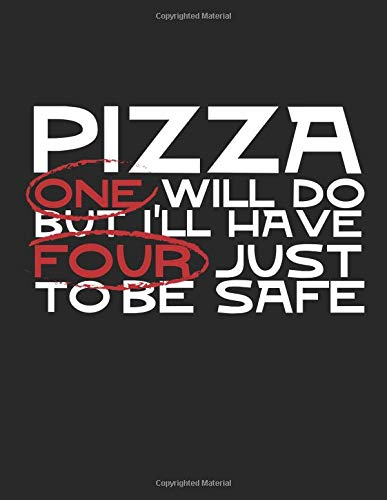 Pizza One Will Do But I'll Have Four Just To Be Safe: Composition Notebook Journal Safe Slice