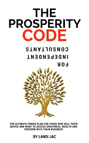 The Prosperity Code For Independent Consultants: The Ultimate Power Plan For Those Who Sell Their Advice And Want To Access Greatness, Wealth And Freedom ... Code Series Book 1) (English Edition) Ultimate Access-serie
