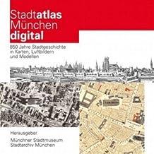 Stadtatlas München Digital: 850 Jahre Stadtgeschichte in Karten, Luftbildern und Modellen