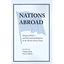 Nations Abroad: Diaspora Politics And International Relations In The Former Soviet Union