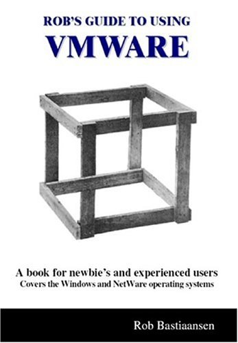 Rob's Guide to Using VMWare: A Book for Newbie's and Experienced Users por Rob Bastiaansen