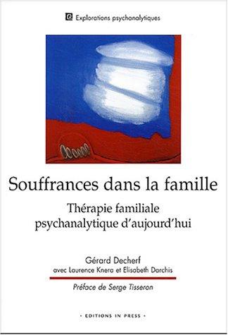 Souffrances dans la famille : Thérapie familiale psychanalytique d'aujourd'hui