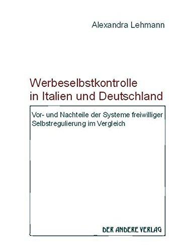 Werbeselbstkontrolle in Italien und Deutschland: Vor- und Nachteile der Systeme freiwilliger Selbstregulierung im Vergleich