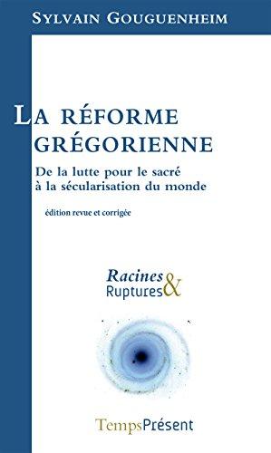 La réforme grégorienne: De la lutte pour le sacré à la sécularisation du monde (Racines & Ruptures) par Sylvain Gouguenheim