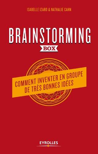 Brainstorming Box: Comment inventer en groupe de très bonnes idées. Un guide théorique et pratique d'animation. 52 cartes d'exercices créatifs et ludiques. une clé usb avec modèles et check-lists. par Nathalie Cahn