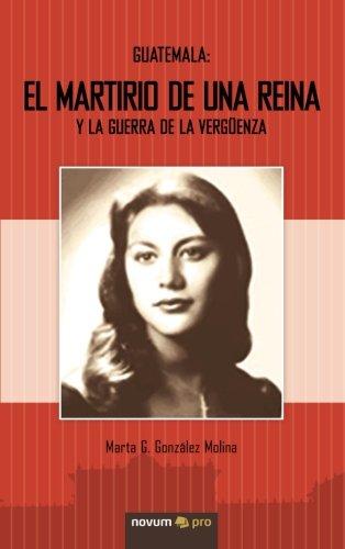 Guatemala: El Martirio de una Reina y la Guerra de la Vergüenza