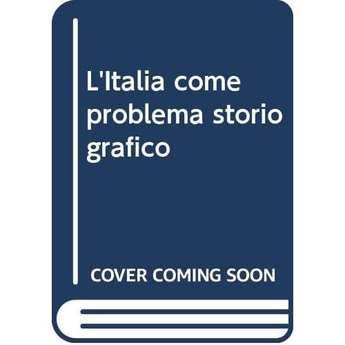 L'italia Come Problema Storiografico