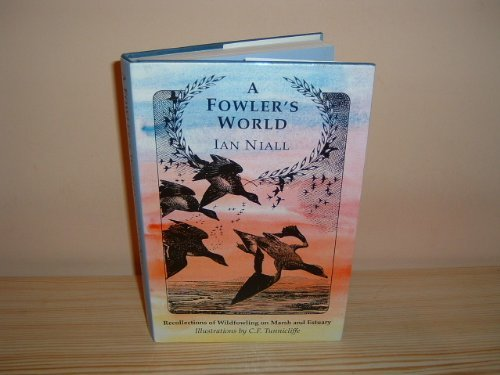 A Fowler's World: Recollections of Wildfowling on Marsh and Estuary by Ian Niall (1994-06-24)
