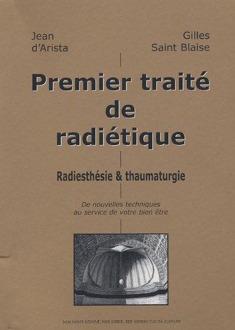 Premier traité de radiétique : Radiesthésie & thaumaturgie par Jean d' Arista