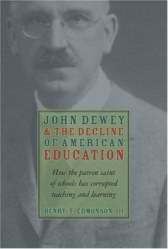 John Dewey Decline Of American Education How Patron Saint Of Schools Has Corrupted Teaching Learning