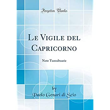 Le Vigile Del Capricorno: Note Tumultuarie (Classic Reprint)