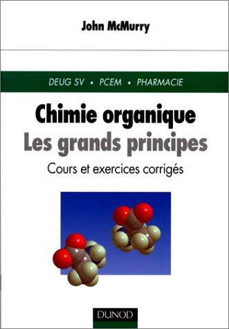 Chimie organique : Les Grands Principes, cours et exercices corrigs, Deug, PCEM, Pharmacie