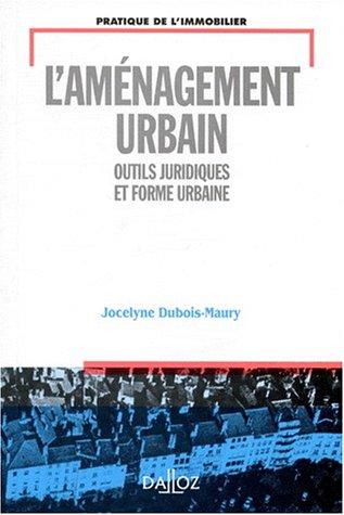 L'AMENAGEMENT URBAIN. Outils juridiques et forme urbaine par Jocelyne Dubois-Maury