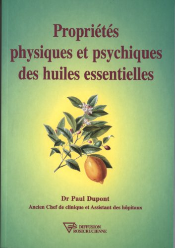 Propriétés physiques et psychiques des huiles essentielles par Dr. Paul Dupont