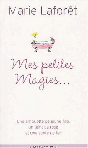 Mes petites magies. Livre de recettes pratiques pour devenir jeune par Marie Laforêt