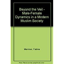 Beyond the Veil - Male-Female Dynamics in a Modern Muslim Society