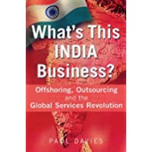 What's This India Business?: Offshoring, Outsourcing and the Global Services Revolution