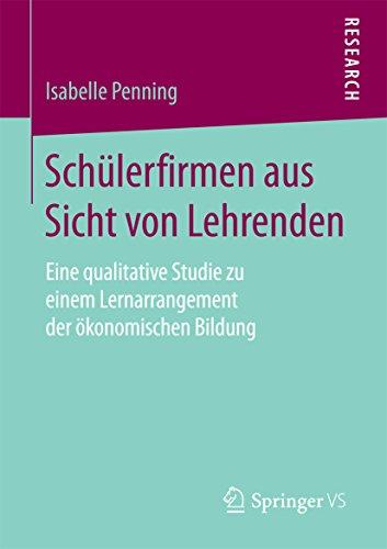 Schülerfirmen aus Sicht von Lehrenden: Eine qualitative Studie zu einem Lernarrangement der ökonomischen Bildung