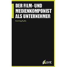 Der Film- und Medienkomponist als Unternehmer (Praxis Film)