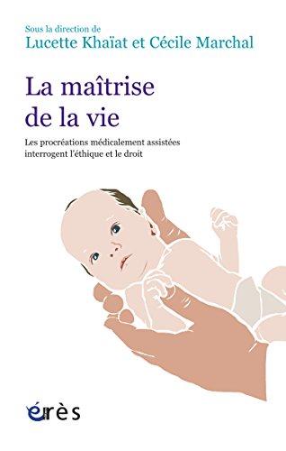 La maîtrise de la vie: Les procréations médicalement assistées interrogent l'éthique et le droit