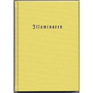 Illuminaten II: Adam Weishaupt: Schilderung der Illuminaten. 1786 / Joh. - Heinrich Faber: Der Ächte Illuminat. 1788 / Anonymus: Von dem ... Illuminatenprozess. 1787 (vor 1900)