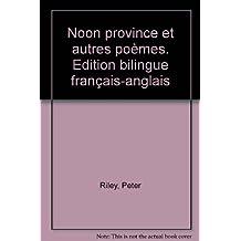 Noon province et autres poèmes. Edition bilingue français-anglais