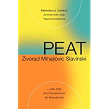 Peat: Primordial Energy Activation and Transcendence and the Neutralization of Polarities