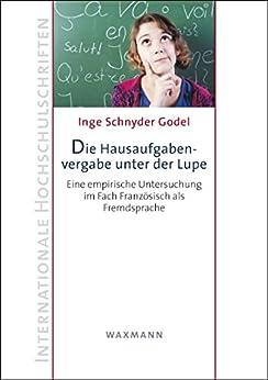 Die Hausaufgabenvergabe unter der Lupe: Eine empirische Untersuchung im Fach Französisch als Fremdsprache (Internationale Hochschulschriften)