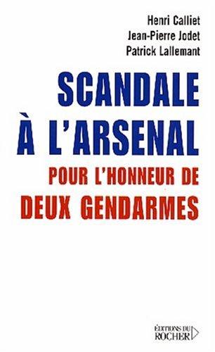 Scandale à l'arsenal : Pour l'honneur de deux gendarmes par Henri Calliet, Jean-Pierre Jodet, Patrick Lallemant