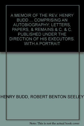 a-memoir-of-the-rev-henry-budd-comprising-an-autobiography-letters-papers-remains-c-c-published-unde