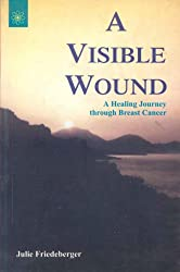 A Visible Wound: A Healing Journey Through Breast Cancer (Buddhist Tradition S.)
