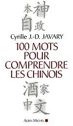 100 mots pour comprendre les Chinois de Cyrille J-D Javary