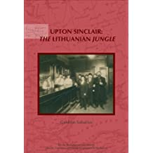 Upton Sinclair: The Lithuanian Jungle - Upon the Centenary of the Jungle (1905 and 1906) by Upton Sinclair