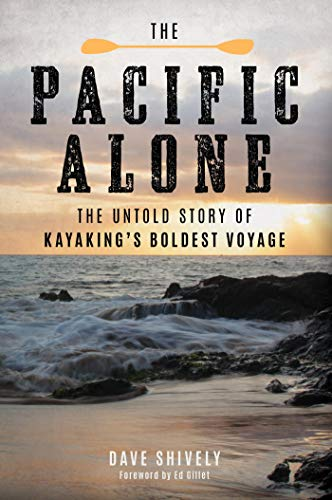 The Pacific Alone: The Untold Story of Kayaking's Boldest Voyage (English Edition)