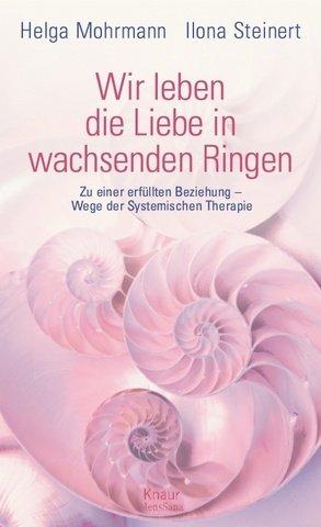 Wir leben die Liebe in wachsenden Ringen: Zu einer erfüllten Beziehung - Wege der Systemischen Therapie