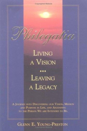 Philegatia (TM): Living a Vision, Leaving a Legacy