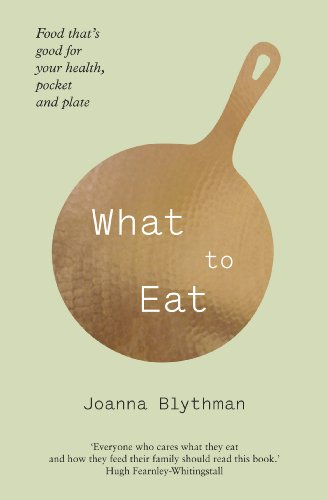 what to eat: food that's good for your health, pocket and plate (english edition)