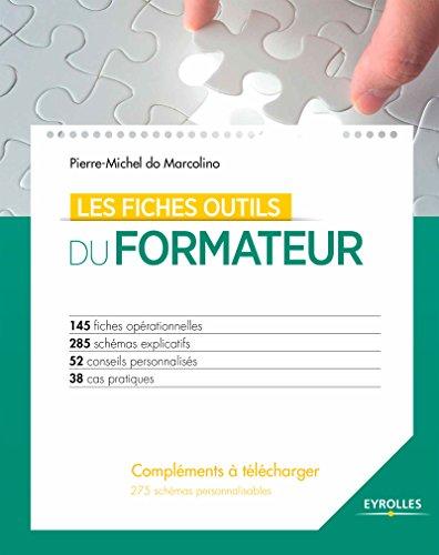 Les fiches outils du formateur: 145 fiches opérationnelles - 285 schémas explicatifs - 52 conseils personnalisés - 38 cas pratiques - 275 schémas personnalisables