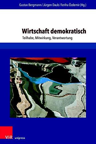 Wirtschaft demokratisch: Teilhabe, Mitwirkung, Verantwortung