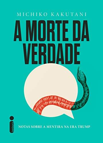 A morte da verdade: Notas sobre a mentira na era Trump (Portuguese Edition)