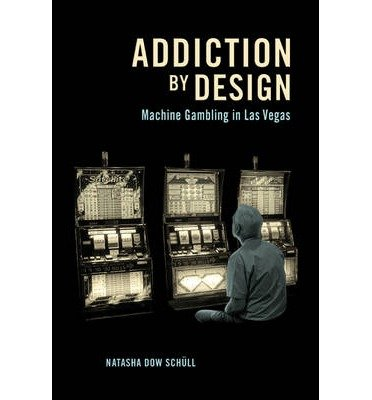 [( Addiction by Design: Machine Gambling in Las Vegas By Schull, Natasha Dow ( Author ) Paperback May - 2014)] Paperback