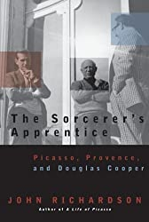 The Sorcerer's Apprentice: Picasso, Provence, and Douglas Cooper by John Richardson (2001-09-25)