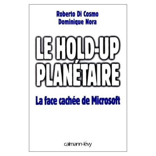 LE HOLD-UP PLANETAIRE. La face cachée de Microsoft de Dominique Nora ,Roberto Di Cosmo ( 30 septembre 1998 )