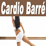 Cardio Barré (The Total Booty, Butt, Lean Legs, Arms, Abs, Flat Belly, Cellulite, Strengthen, Thights, Curves, Sculpting Training Workout)